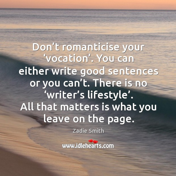 Don't romanticise your 'vocation'. You can either write good sentences or Image