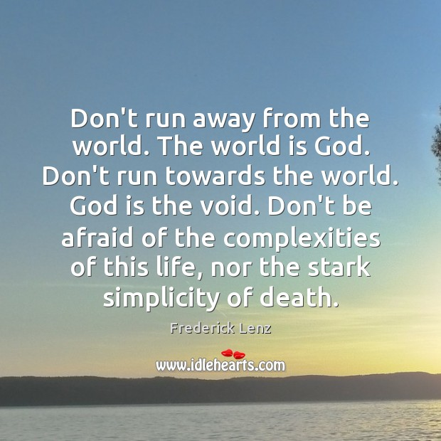 Don't run away from the world. The world is God. Don't run Image