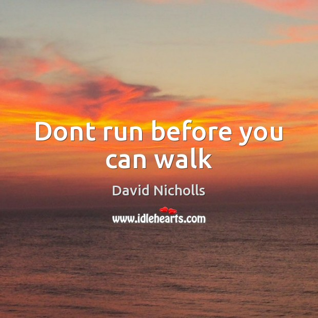 Dont run before you can walk Image