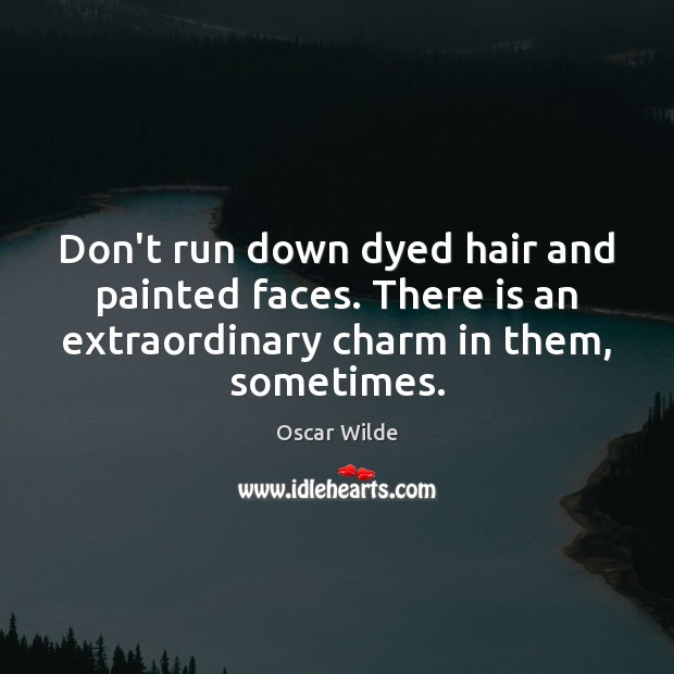 Image, Charm, Don't, Down, Dyed, Extraordinary, Faces, Hair, Painted, Painted Faces, Run, Running, Sometimes, Them