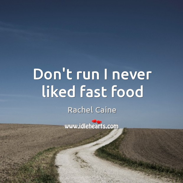 Image, Don't run I never liked fast food