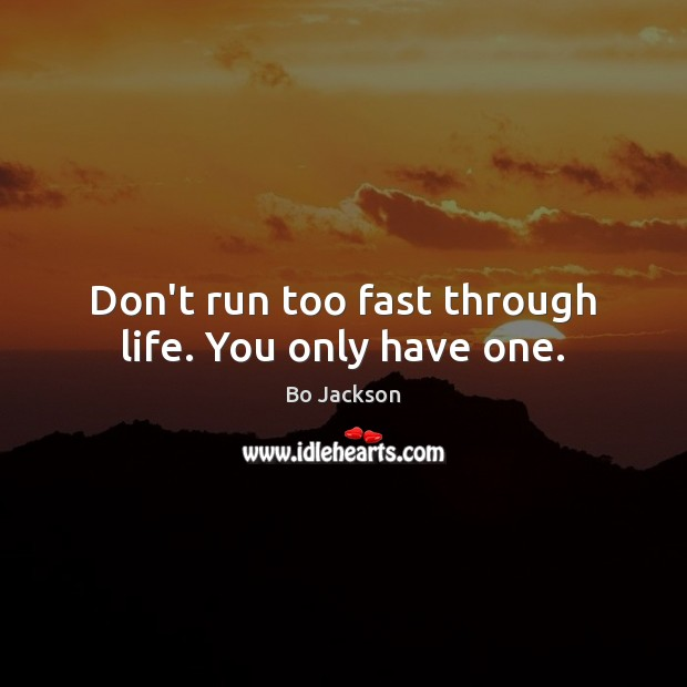 Don't run too fast through life. You only have one. Bo Jackson Picture Quote