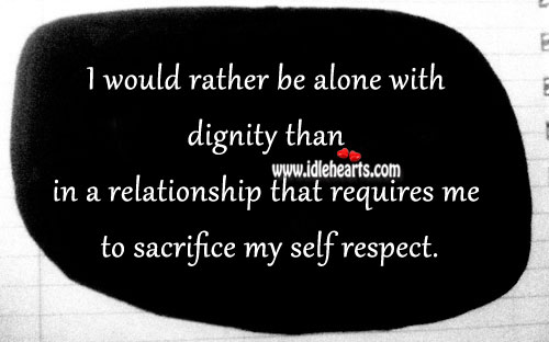 Don't sacrifice your self respect in a relationship. Image