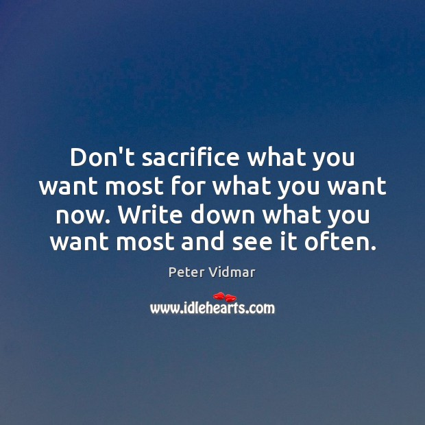 Don't sacrifice what you want most for what you want now. Write Image