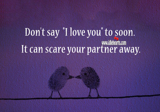 """Image, Don't say """"I love you"""" to soon."""
