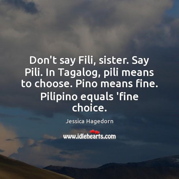 Don T Say Fili Sister Say Pili In Tagalog Pili Means To Choose Idlehearts