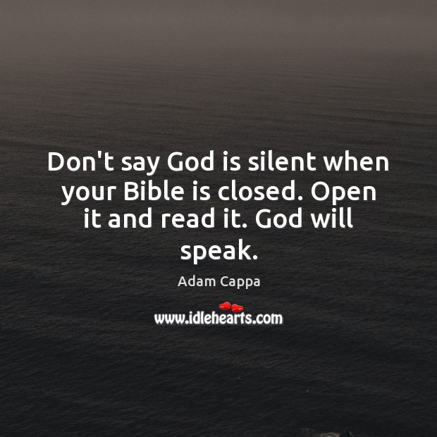 Image, Don't say God is silent when your Bible is closed. Open it and read it. God will speak.