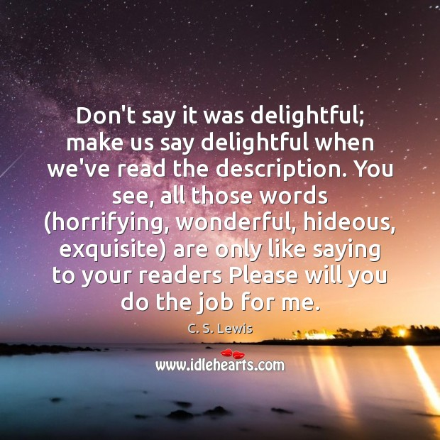 Don't say it was delightful; make us say delightful when we've read Image