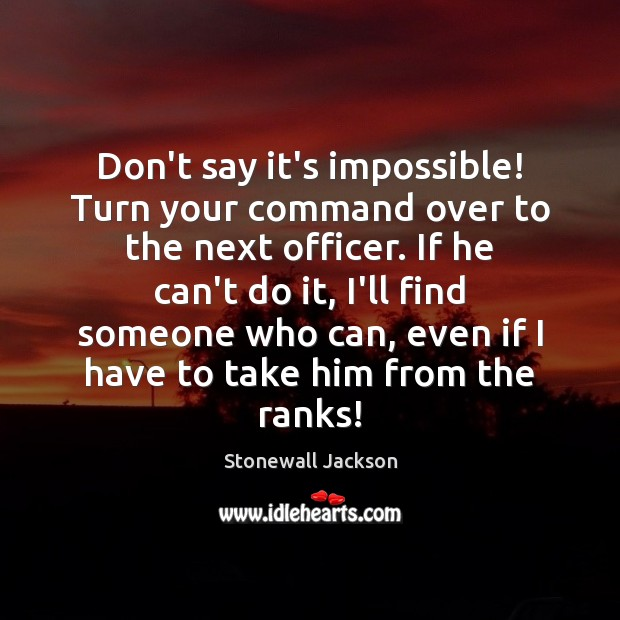 Don't say it's impossible! Turn your command over to the next officer. Image