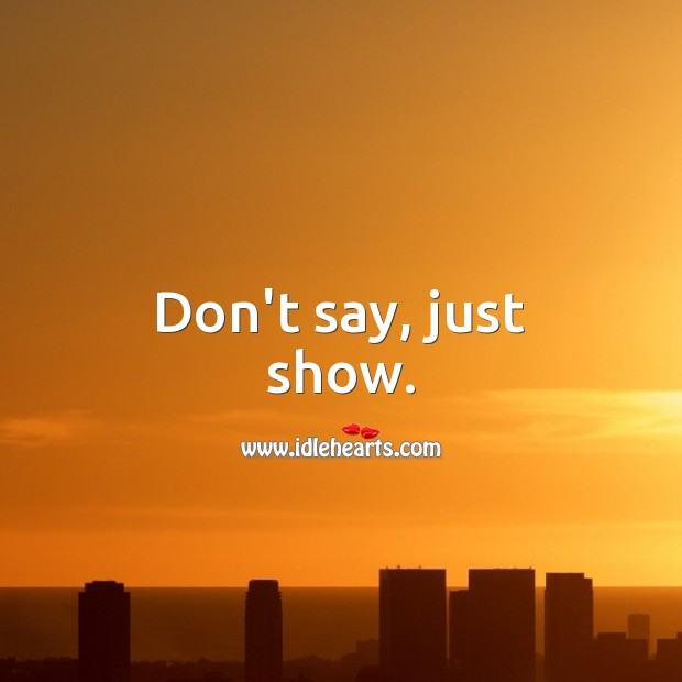 Don't say, just show. Relationship Advice Image