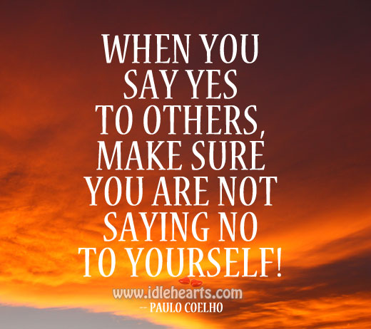 Make sure you don't say no to yourself. Image