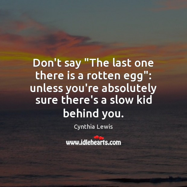 """Don't say """"The last one there is a rotten egg"""": unless you're Image"""