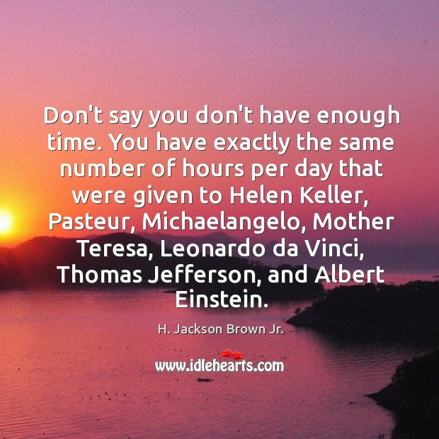 Image, Don't say you don't have enough time. You have exactly the same