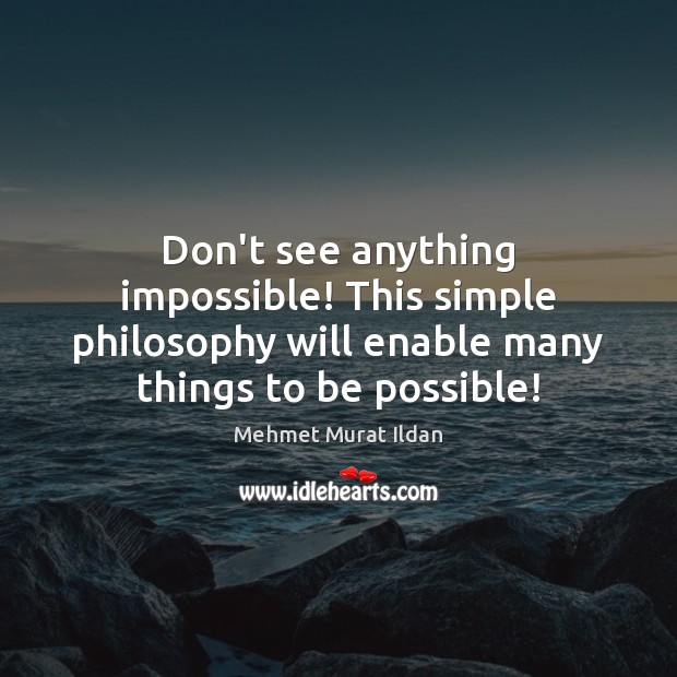 Image, Don't see anything impossible! This simple philosophy will enable many things to