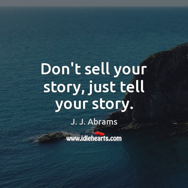 Image, Don't sell your story, just tell your story.
