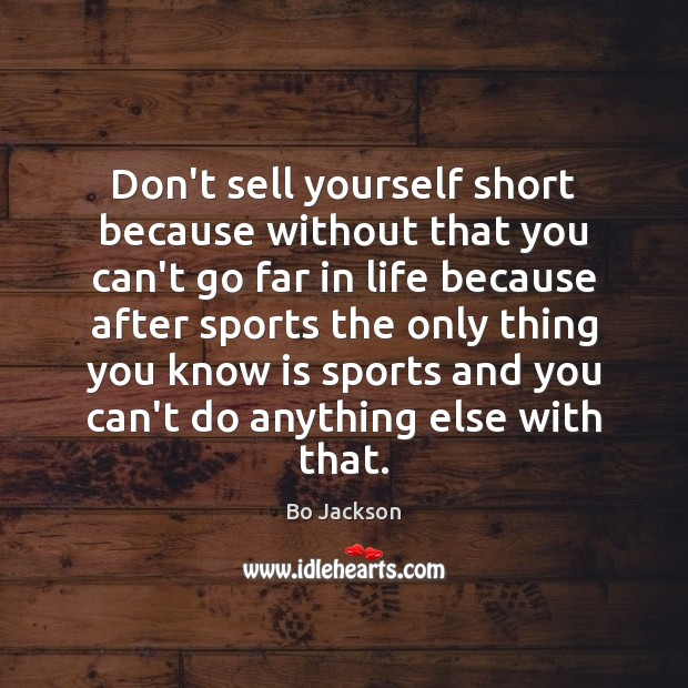 Don't sell yourself short because without that you can't go far in Bo Jackson Picture Quote