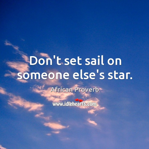 Image, Don't set sail on someone else's star.