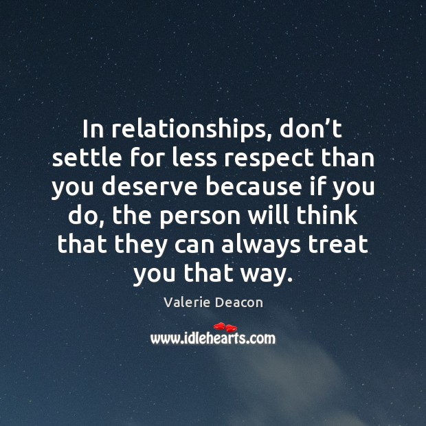 Image, Don't settle for less respect than you deserve.