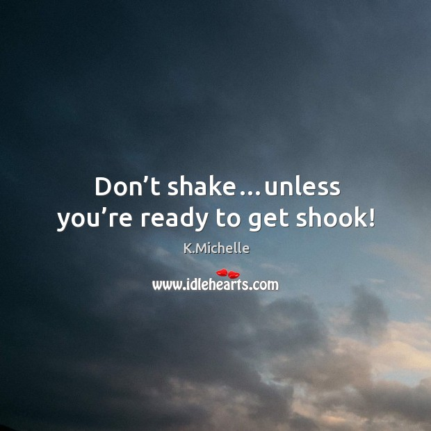 Don't shake…unless you're ready to get shook! Image