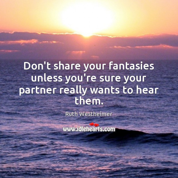 Image, Don't share your fantasies unless you're sure your partner really wants to hear them.