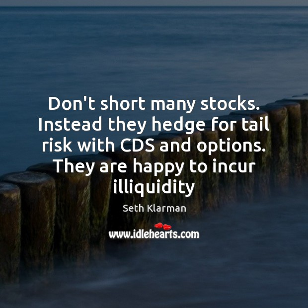 Don't short many stocks. Instead they hedge for tail risk with CDS Seth Klarman Picture Quote