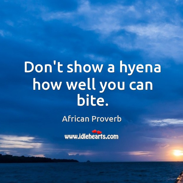 Image, Don't show a hyena how well you can bite.