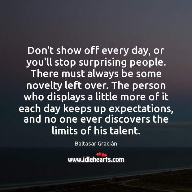 Dont Show Off Every Day Or Youll Stop Surprising People There Must