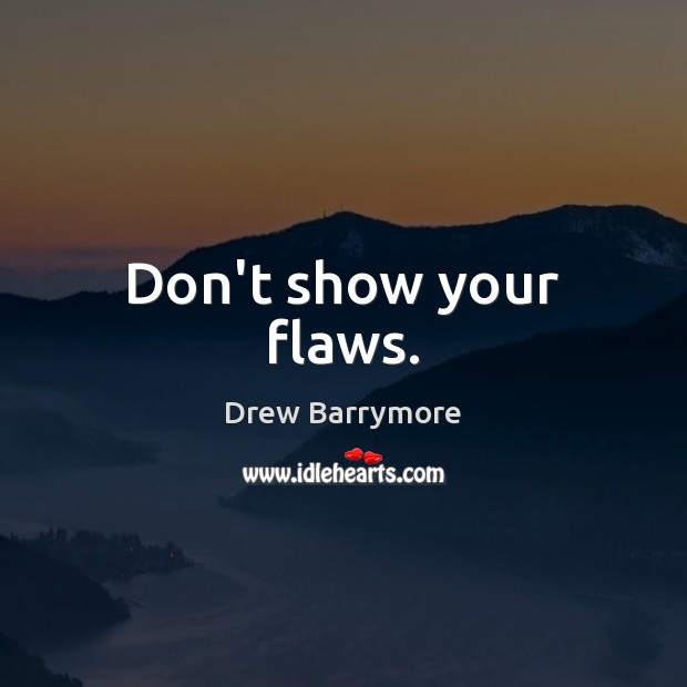 Don't show your flaws. Image