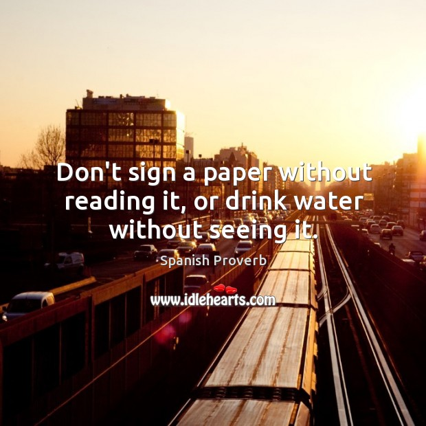 Don't sign a paper without reading it, or drink water without seeing it. Image
