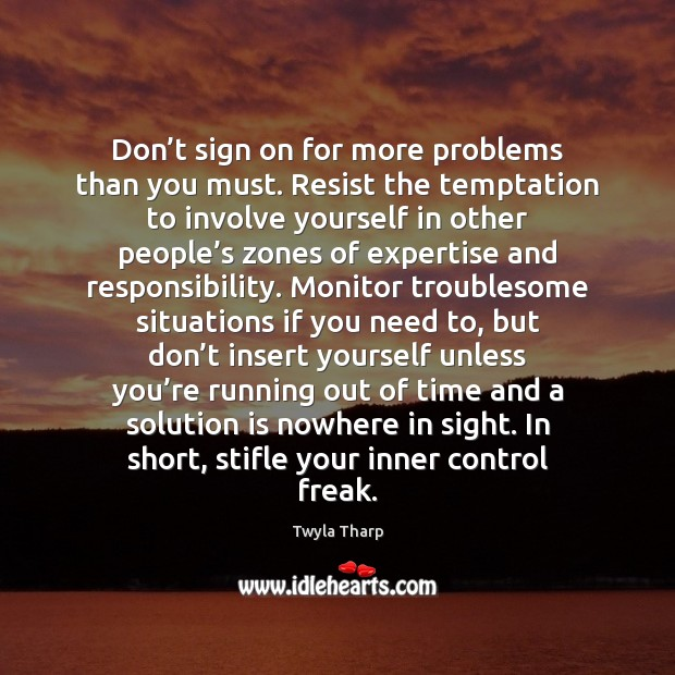 Don't sign on for more problems than you must. Resist the Solution Quotes Image