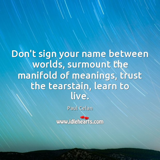 Don't sign your name between worlds, surmount the manifold of meanings, trust Image