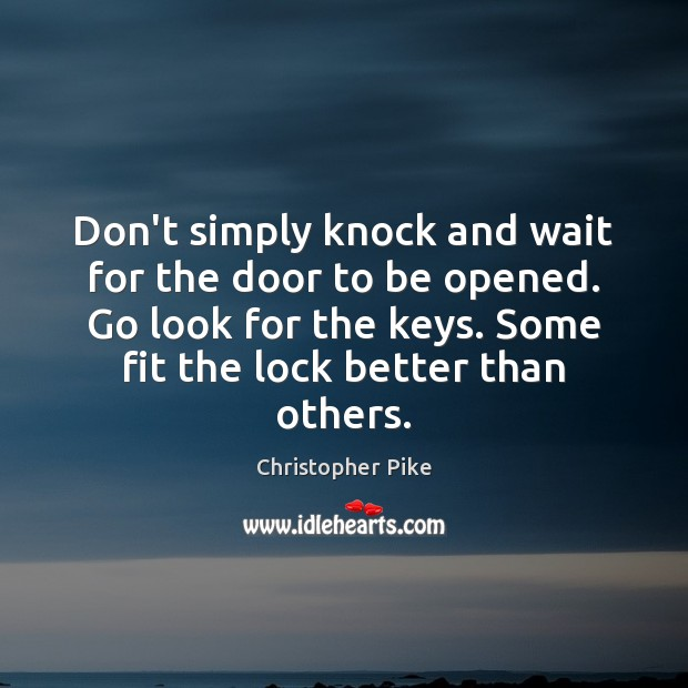 Don't simply knock and wait for the door to be opened. Go Image