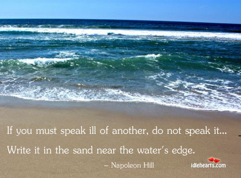 If you must speak ill of another…