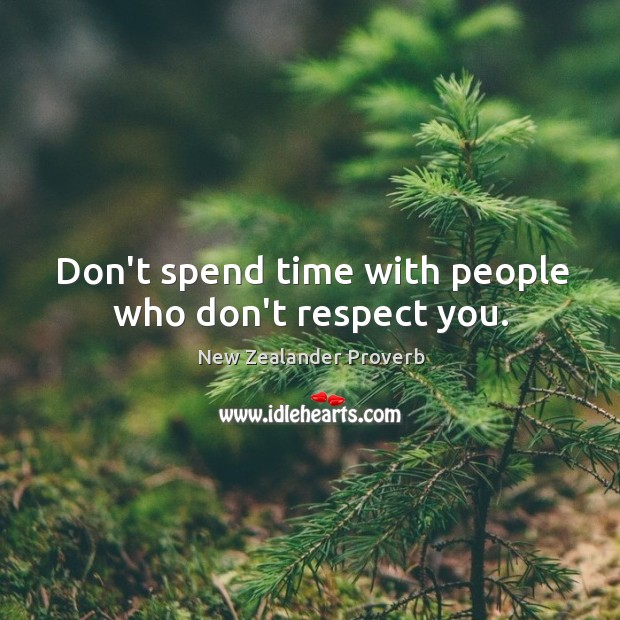 Don't spend time with people who don't respect you. New Zealander Proverbs Image