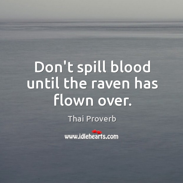 Don't spill blood until the raven has flown over. Thai Proverbs Image