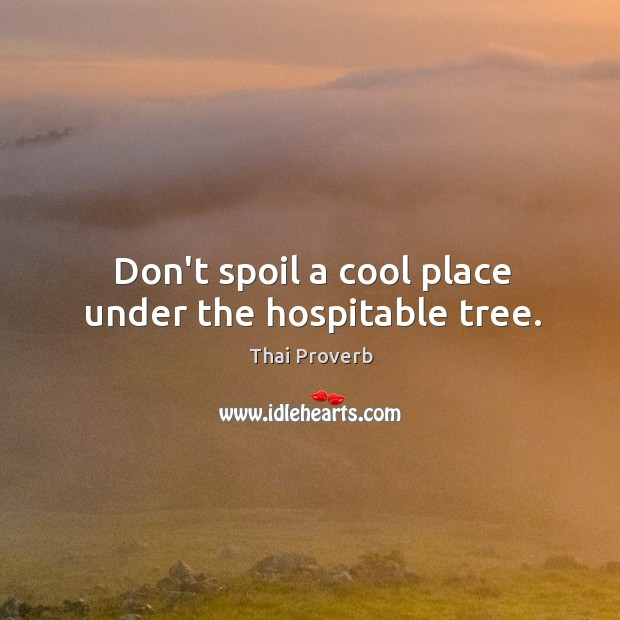 Don't spoil a cool place under the hospitable tree. Thai Proverbs Image