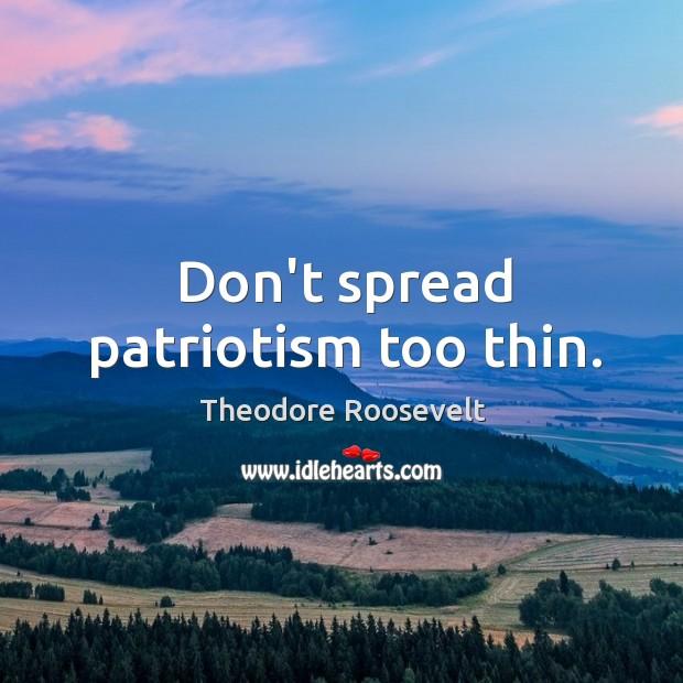 Don't spread patriotism too thin. Image
