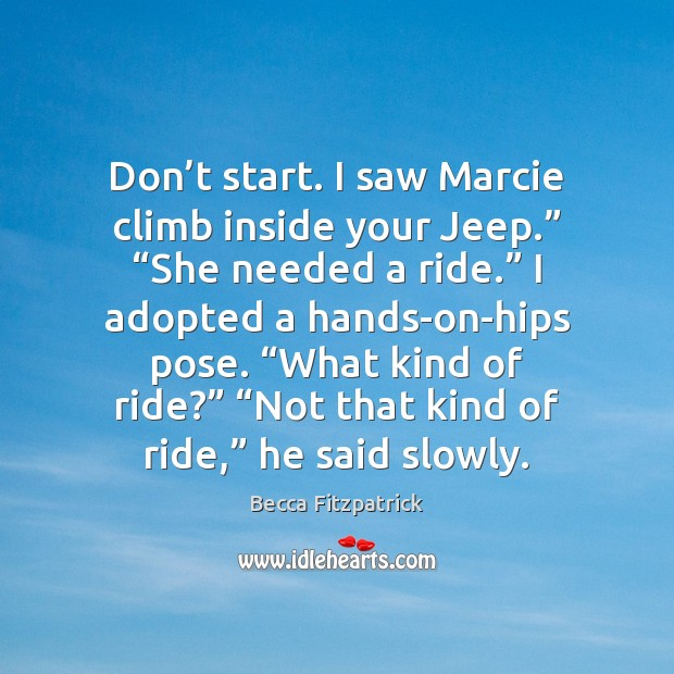 """Don't start. I saw Marcie climb inside your Jeep."""" """"She needed Becca Fitzpatrick Picture Quote"""