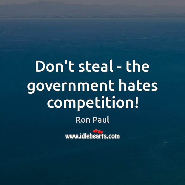 Image, Don't steal – the government hates competition!