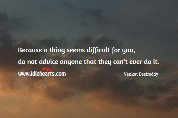 Don't advice anyone that they can't ever do Venkat Desireddy Picture Quote