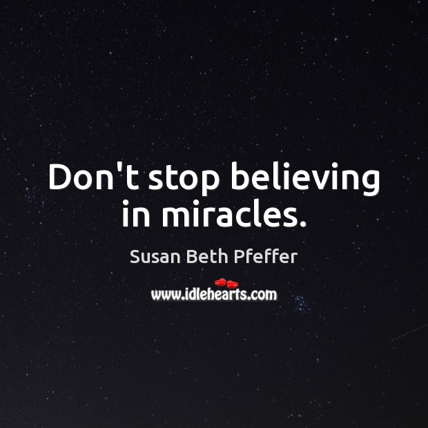 Don't stop believing in miracles. Image