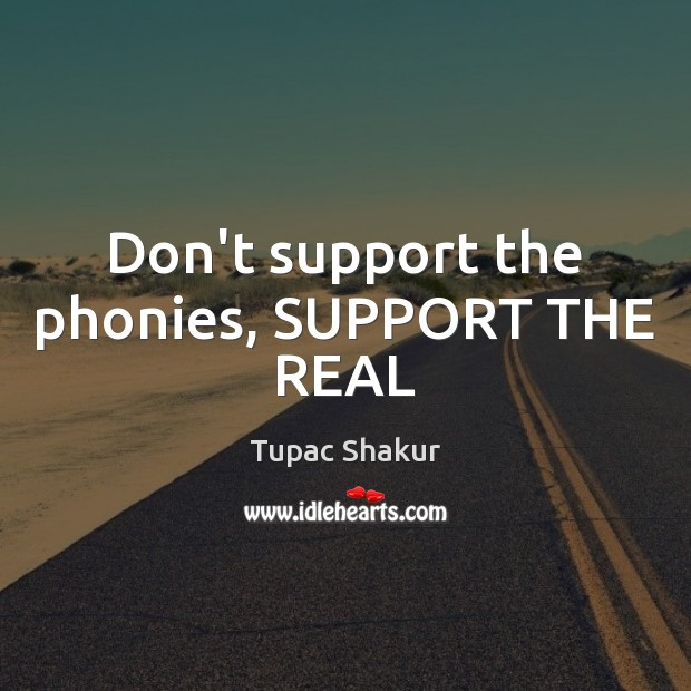 Don't support the phonies, SUPPORT THE REAL Image