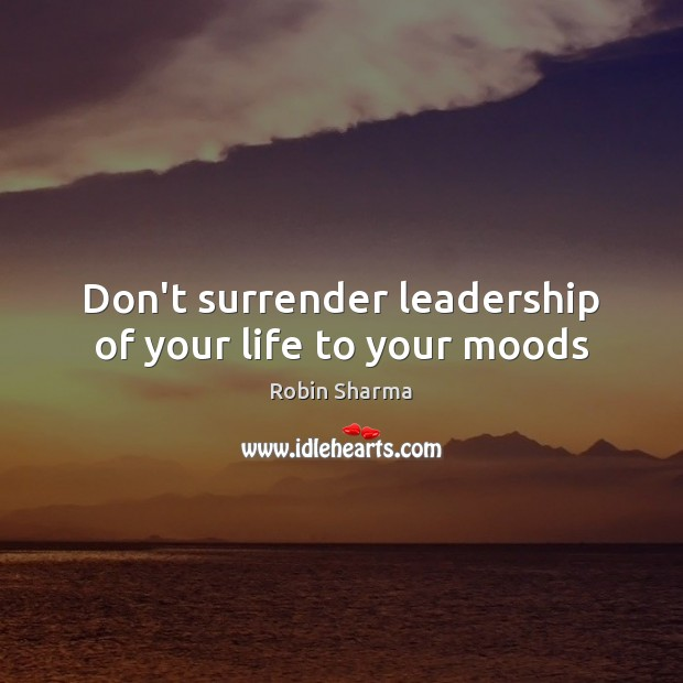 Image, Don't surrender leadership of your life to your moods