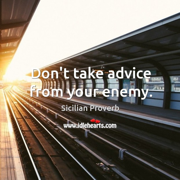 Don't take advice from your enemy. Image