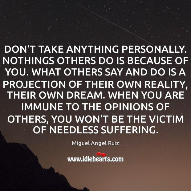 Image, DON'T TAKE ANYTHING PERSONALLY. NOTHINGS OTHERS DO IS BECAUSE OF YOU. WHAT