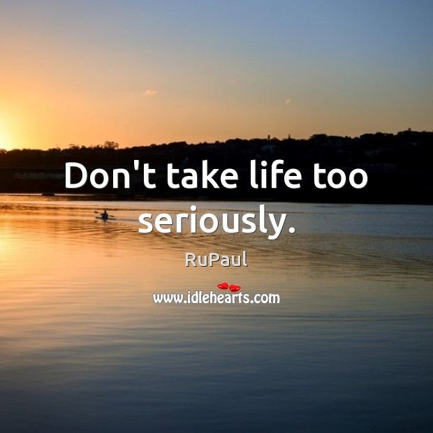 Image, Don't take life too seriously.