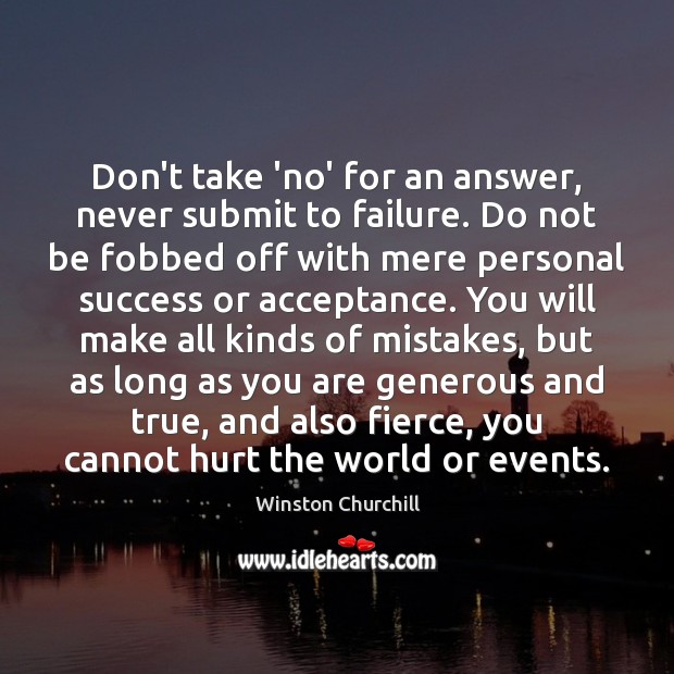 Don't take 'no' for an answer, never submit to failure. Do not Image