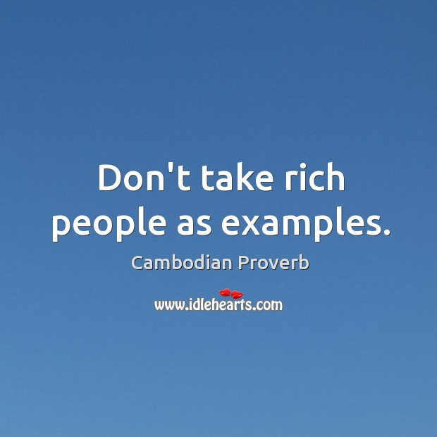 Don't take rich people as examples. Cambodian Proverbs Image