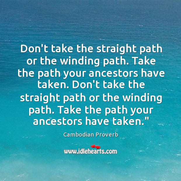 Don't take the straight path or the winding path. Cambodian Proverbs Image