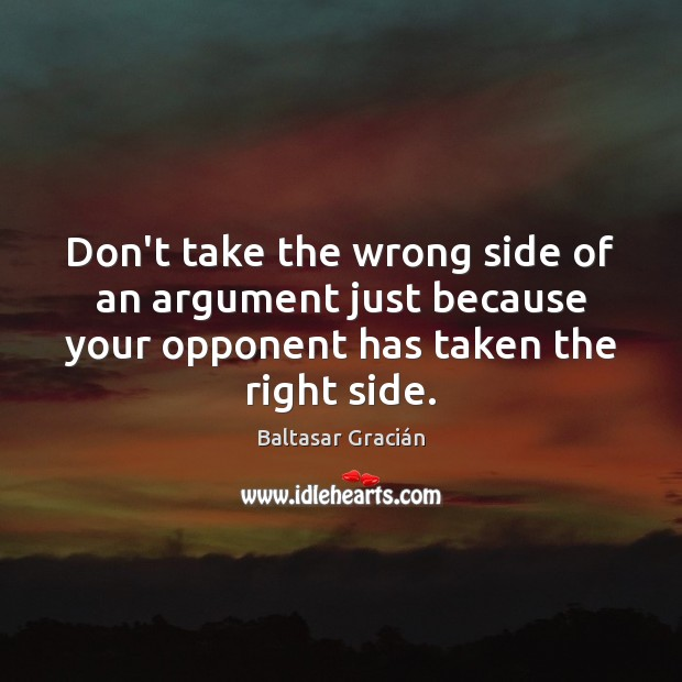 Image, Don't take the wrong side of an argument just because your opponent